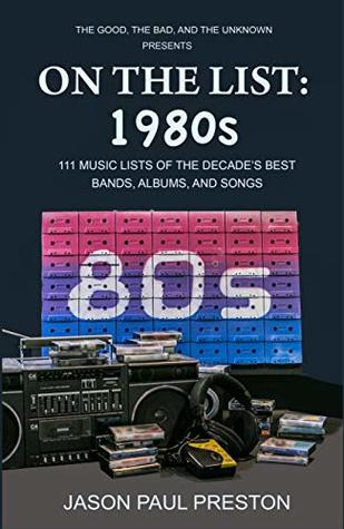 On The List: 1980s: 111 Music Lists of the Decade's Best Bands, Albums and Songs