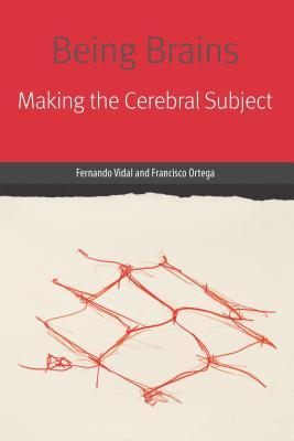 Being Brains: Making the Cerebral Subject
