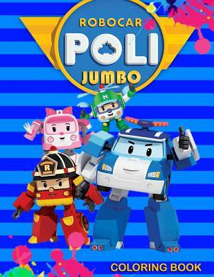 Robocar Poli Jumbo Coloring Book: Great Coloring Book for Kids and Any Fan of Robocar Poli (Perfect for Children Ages 4-12)