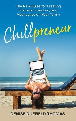 Chillpreneur: How to Run a Wildly Successful Business Without Losing Your Mind