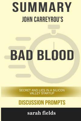 Summary: John Carreyrou's Bad Blood: Secrets and Lies in a Silicon Valley Startup