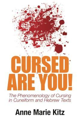 Cursed Are You!: The Phenomenology of Cursing in Cuneiform and Hebrew Texts