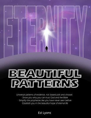 Beautiful Patterns: Universal Patterns of Evidence: Show Why You Can Trust God and the Bible; Simplify the Prophecies Like Never Before; Establish You in the Beautiful Hope of Eternal Life.