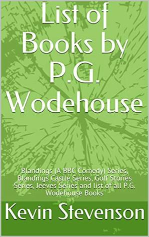 List of Books by P.G. Wodehouse: Blandings (A BBC Comedy) Series, Blandings Castle Series, Golf Stories Series, Jeeves Series and list of all P.G. Wodehouse Books