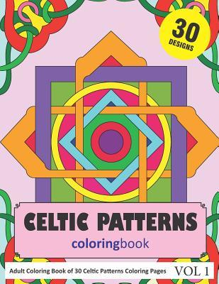 Celtic Patterns Coloring Book: 30 Coloring Pages of Celtic Pattern Designs in Coloring Book for Adults (Vol 1)