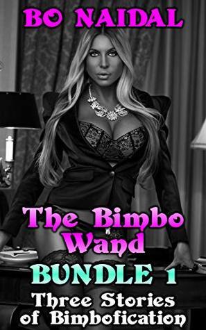 The Bimbo Wand Bundle 1 Three Stories Of Bimbofication By Bo Naidal