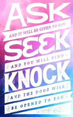 Ask Seek Knock - Christian Faith Bible Verse Saying Quote Journal: Ask and It Will Be Given - Seek and You Will Find - Knock and the Door Will Be Opened to You