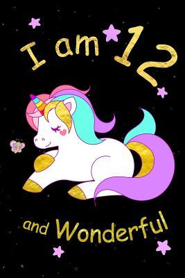 I Am 12 and Wonderful: Cute Unicorn 6x9 Activity Journal, Sketchbook, Notebook, Diary Keepsake for Women & Girls! Makes a Great Gift for Her 12th Birthday.