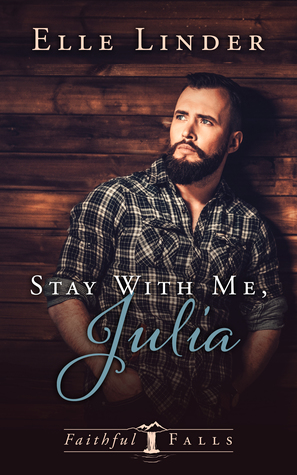 Stay With Me, Julia (Faithful Falls Book 1)