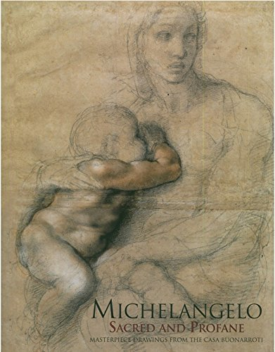MICHELANGELO: Sacred and Profane: Masterpiece Drawings from the Casa Buonarroti