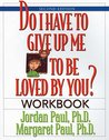 Do I Have to Give Up Me to Be Loved by You Workbook: Workbook - Second Edition