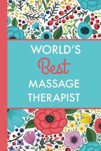 World's Best Massage Therapist (6x9 Journal): Bright Flowers, Lightly Lined, 120 Pages, Perfect for Notes, Journaling, Mother's Day and Christmas