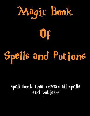 Magic Book of Spells and Potions: Spell Book That Cover All the Spells and Potions