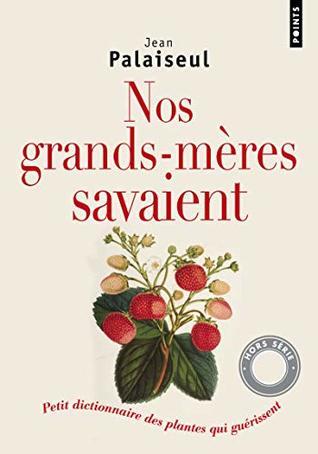 Nos Grands-M'Res Savaient. Petit Dictionnaire Des Plantes Qui Gu'rissent