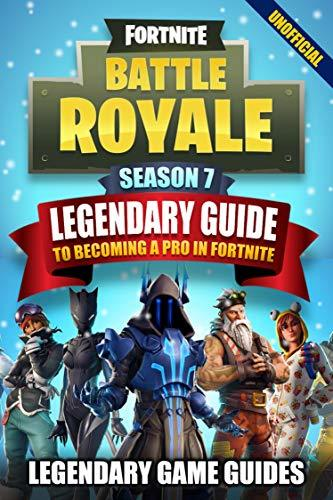 Fortnite Season 7: The Legendary Guide to Becoming a Pro in Fortnite