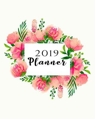2019 Planner: Weekly and Monthly Calendar Organizer with Daily to Do Lists and Floral Cover January 2019 Through December 2019