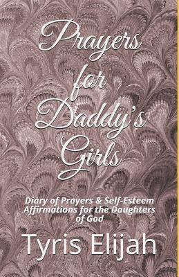 Prayers for Daddy's Girls: Diary of Prayers & Self-Esteem Affirmations for the Daughters of God
