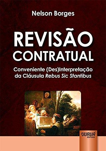 Revisao Contratual - Conveniente Desinterpretacao da Clausula Rebus Sic Stantibus