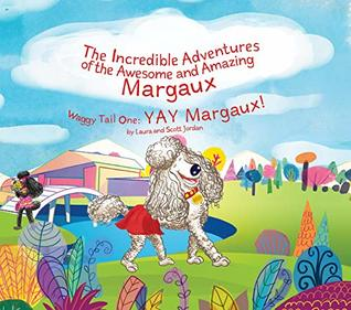 Waggy Tail One: YAY Margaux! (The Incredible Adventures of the Awesome and Amazing Margaux Book 1)