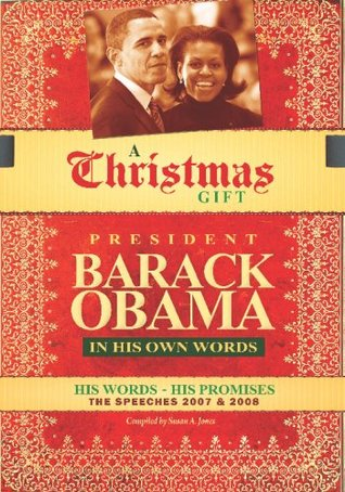 A Christmas Gift - President Barack Obama: In His Own Words, His Words - His Promises - The Speeches 2007+2008