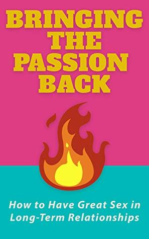Bringing the Passion Back: How to Have Great Sex in Long-Term Relationships (Women's Health Series Book 2)
