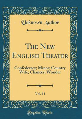 The New English Theater, Vol. 11: Confederacy; Minor; Country Wife; Chances; Wonder