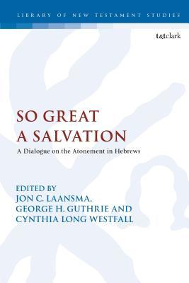 So Great a Salvation: A Dialogue on the Atonement in Hebrews