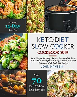 Keto Diet Slow Cooker Cookbook 2019: Lose Weight Rapidly, Prevent Disease And Have A Healthier Lifestyle with Simple Tasty Low Carb Ketogenic Diet Crock Pot Recipes