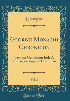 Georgii Monachi Chronicon, Vol. 2: Textum Genuinum Inde a Vespasiani Imperio Continens