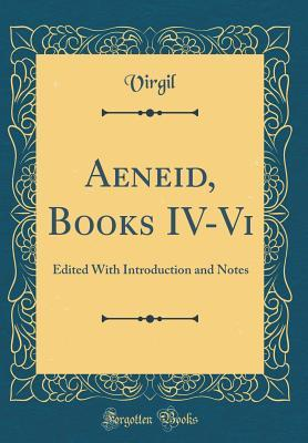 Aeneid, Books IV-VI: Edited with Introduction and Notes