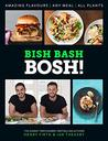 BISH BASH BOSH!: Your Favourites. All Plants. The brand-new plant-based cookbook from the bestselling