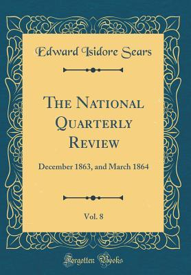 The National Quarterly Review, Vol. 8: December 1863, and March 1864