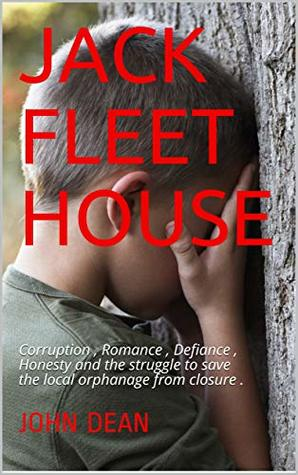 Jack Fleet House: Corruption , Romance , Defiance , Honesty and the struggle to save the local orphanage from closure .