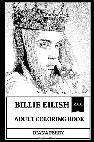 Billie Eilish Adult Coloring Book: Electropop and Electronica Star, Millennial Singer and Prodigy Artist Inspired Adult Coloring Book (Billie Eilish Books)