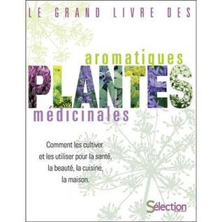 Le grand Livre des Plantes aromatiques, médicinales