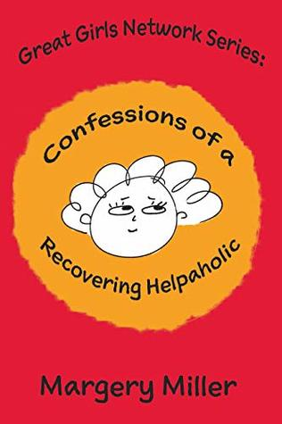 Confessions of a Recovering Helpaholic (The Great Girls Network Series)