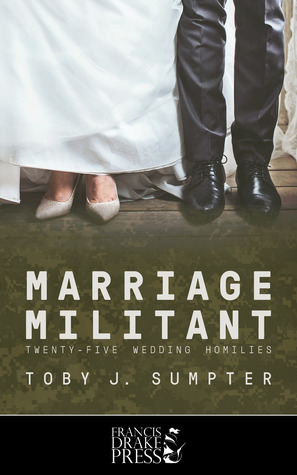 Marriage Militant: Twenty-Five Wedding Homilies