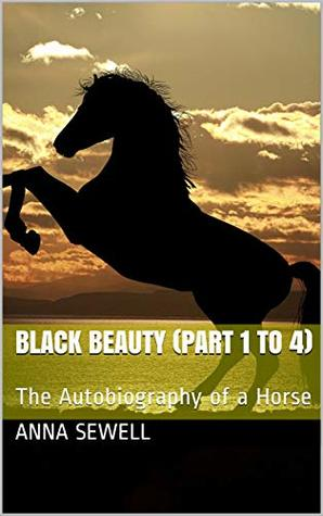 Black Beauty (Part 1 to 4): The Autobiography of a Horse