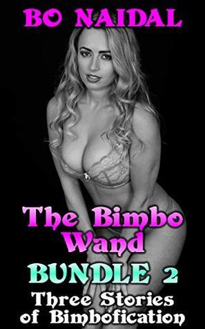 The Bimbo Wand Bundle 2 Three Stories Of Bimbofication By Bo Naidal