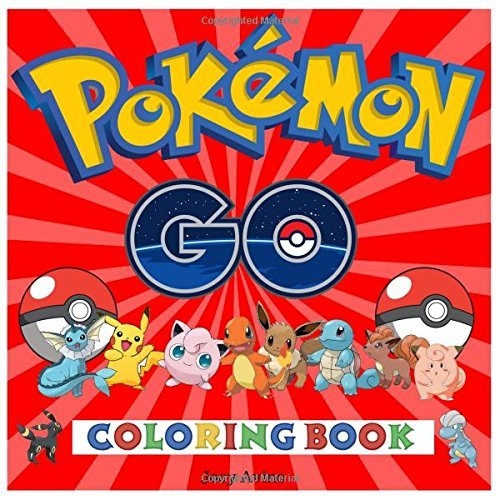 Pokemon Go Coloring Book: Fantastic kids coloring book containing EVERY Pokemon from the hit Pokemon Go game-151 individual high quality images to color!