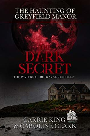 The Dark Secret: The Waters of Betrayal Run Deep (The Haunting of Greyfield Manor Book 1)