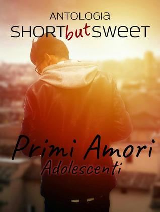 Short but sweet - Primi Amori - Adolescenti