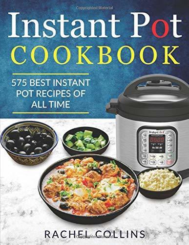 Instant Pot Cookbook: 575 Best Instant Pot Recipes of All Time