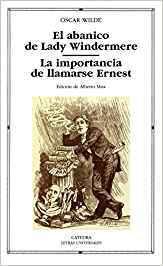 El Abanico De Lady Windermere/ La importancia de llamarse Ernest