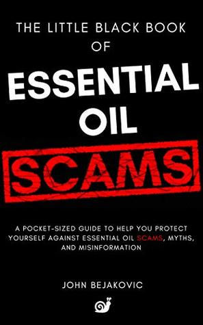 The Little Black Book of Essential Oil Scams: A Pocket-Sized Guide to Help You Protect Yourself against Essential Oil Scams, Myths, and Misinformation