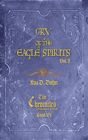 Cry of the Eagle Spirits, Vol. I; The Chronicles of Heaven's War, Book VI