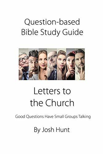 Question-based Bible Study Guide -- Letters to the Church: Good Questions Have Groups Talking