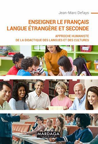 Enseigner le français langue étrangère et seconde: Approche humaniste de la didactique des langues et des cultures