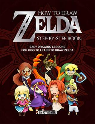 How to Draw Zelda Step-by-Step Book: Easy Drawing Lessons for Kids to Learn to Draw Zelda