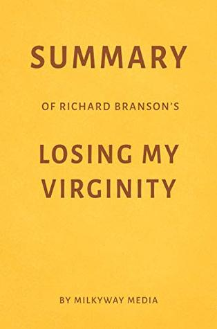 Summary of Richard Branson's Losing My Virginity by Milkyway Media
